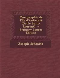 Monographie de l'Ile d'Anticosti (Golfe Saint-Laurent)