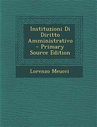 Instituzioni Di Diritto Amministrativo - Primary Source Edition
