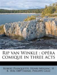 Rip van Winkle : opéra comique in three acts