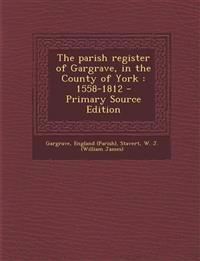 The parish register of Gargrave, in the County of York : 1558-1812 - Primary Source Edition
