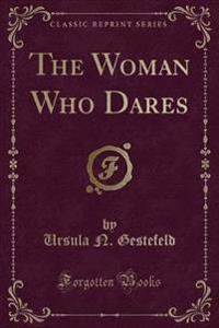 The Woman Who Dares (Classic Reprint)