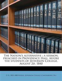 The Nation's alternative : a sermon, preached in Providence Hall, before the students of Jefferson College, August 2d, 1840