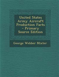 United States Army Aircraft Production Facts - Primary Source Edition