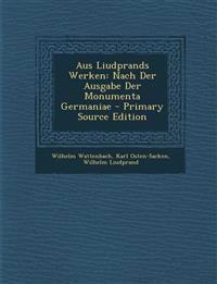 Aus Liudprands Werken: Nach Der Ausgabe Der Monumenta Germaniae