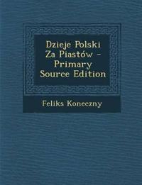 Dzieje Polski Za Piastow - Primary Source Edition