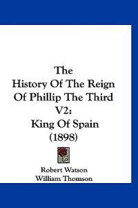 The History of the Reign of Phillip the Third