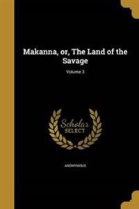MAKANNA OR THE LAND OF THE SAV