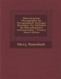 Mikroskopische Physiographie Der Petrographisch Wichtigen Mineralien: Ein Hülfsbuch Bei Mikroskopischen Gesteinsstudien