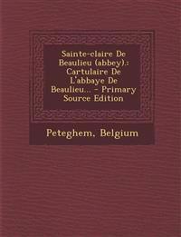 Sainte-claire De Beaulieu (abbey).: Cartulaire De L'abbaye De Beaulieu... - Primary Source Edition
