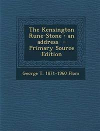 The Kensington Rune-Stone : an address  - Primary Source Edition