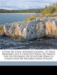 Lettre du chev. Antonio Canova : et deux mémoires lus a l'Institut Royal de France sur les ouvrages de sculpture dans la collection de Mylord comte d'