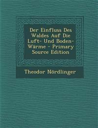 Der Einfluss Des Waldes Auf Die Luft- Und Boden-Wärme - Primary Source Edition