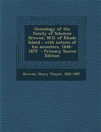 Genealogy of the family of Solomon Drowne, M.D. of Rhode Island : with notices of his ancestors, 1646-1879  - Primary Source Edition