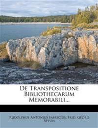 De Transpositione Bibliothecarum Memorabili...