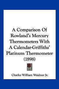 A Comparison of Rowland's Mercury Thermometers With a Calendar-griffiths' Platinum Thermometer