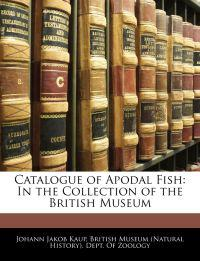 Catalogue of Apodal Fish: In the Collection of the British Museum