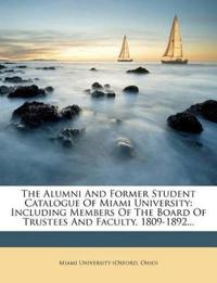 The Alumni And Former Student Catalogue Of Miami University: Including Members Of The Board Of Trustees And Faculty, 1809-1892...