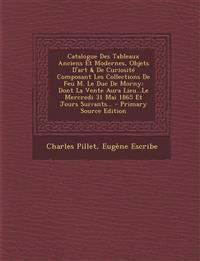 Catalogue Des Tableaux Anciens Et Modernes, Objets D'art & De Curiosité Composant Les Collections De Feu M. Le Duc De Morny: Dont La Vente Aura Lieu..