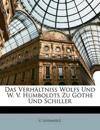 Das Verhältniss Wolfs Und W. V. Humboldts Zu Göthe Und Schiller