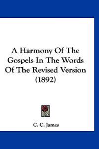 A Harmony of the Gospels in the Words of the Revised Version