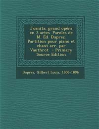 Joanita; grand opéra en 3 actes. Paroles de M. Éd. Duprez. Partition pour piano et chant arr. par Vauthrot
