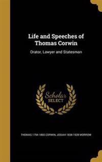 LIFE & SPEECHES OF THOMAS CORW