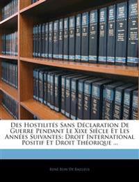 Des Hostilités Sans Déclaration De Guerre Pendant Le Xixe Siècle Et Les Années Suivantes: Droit International Positif Et Droit Théorique ...