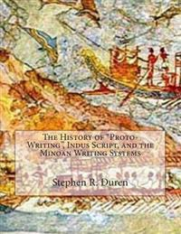 """The History of """"Proto-Writing,"""" Indus Script, and the Minoan Writing Systems"""