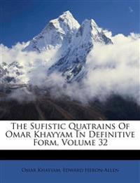 The Sufistic Quatrains Of Omar Khayyam In Definitive Form, Volume 32