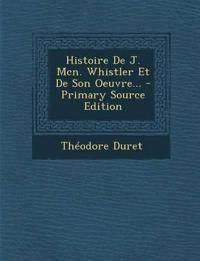 Histoire de J. McN. Whistler Et de Son Oeuvre... - Primary Source Edition