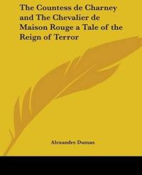 Countess De Charney and The Chevalier De Maison Rouge a Tale of the Reign of Terror