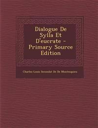 Dialogue de Sylla Et D'Eucrate - Primary Source Edition
