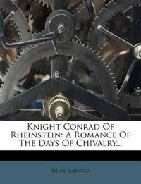 Knight Conrad Of Rheinstein: A Romance Of The Days Of Chivalry...