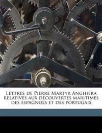 Lettres de Pierre Martyr Anghiera relatives aux découvertes maritimes des espagnols et des portugais
