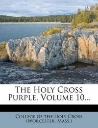 The Holy Cross Purple, Volume 10...
