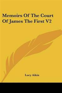 Memoirs of the Court of James the First