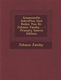 Gesammelte Schriften Und Reden Von Dr. Johann Jacoby ... - Primary Source Edition