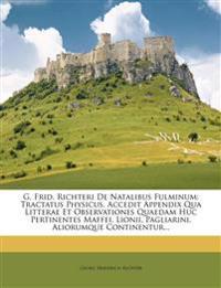 G. Frid. Richteri De Natalibus Fulminum: Tractatus Physicus. Accedit Appendix Qua Litterae Et Observationes Quaedam Huc Pertinentes Maffei, Lionii, Pa