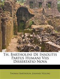 Th. Bartholini De Insolitis Partus Humani Viis Dissertatio Nova