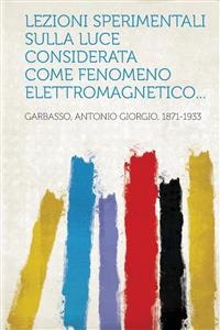 Lezioni sperimentali sulla luce considerata come fenomeno elettromagnetico...