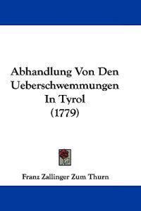 Abhandlung Von Den Ueberschwemmungen in Tyrol