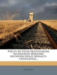 Preces Ad Usum Quotidianum Alumnorum Seminarii Archiepiscopalis Monaco-frisingensis...
