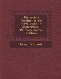 Die sociale Geschichte der Revolution in Oesterriech - Primary Source Edition
