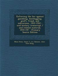 Enforcing the Law Against Gambling, Bootlegging, Graft, Fraud, and Subversion, 1922-1942: Oral History Transcript / And Related Material, 1970-197 - P
