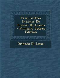 Cinq Lettres Intimes De Roland De Lassus