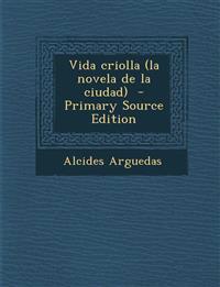 Vida Criolla (La Novela de La Ciudad) - Primary Source Edition