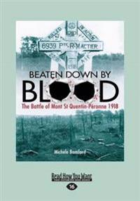 Beaten Down by Blood: The Battle of Mont St Quentin-Peronne 1918 (Large Print 16pt)