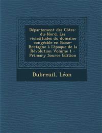 Département des Côtes-du-Nord. Les vicissitudes du domaine congéable en Basse-Bretagne à l'époque de la Révolution Volume 1