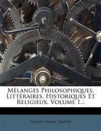 Melanges Philosophiques, Litteraires, Historiques Et Religieux, Volume 1...