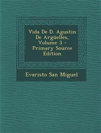 Vida de D. Agustin de Arguelles, Volume 3 - Primary Source Edition